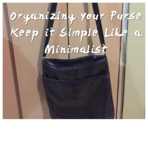 Minimalist way to Declutter and Maintain the Organization of what's in your Purse